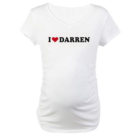 I LOVE DARREN ~ Maternity T-Shirt
