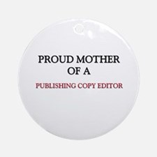 Proud Mother Of A PUBLISHING COPY EDITOR Ornament