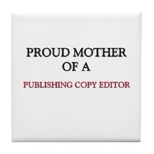 Proud Mother Of A PUBLISHING COPY EDITOR Tile Coas