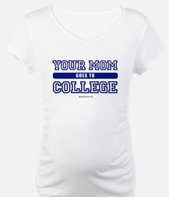 Your mom goes to college ~ Shirt