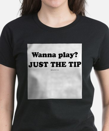 Wanna Play? Just the tip Tee