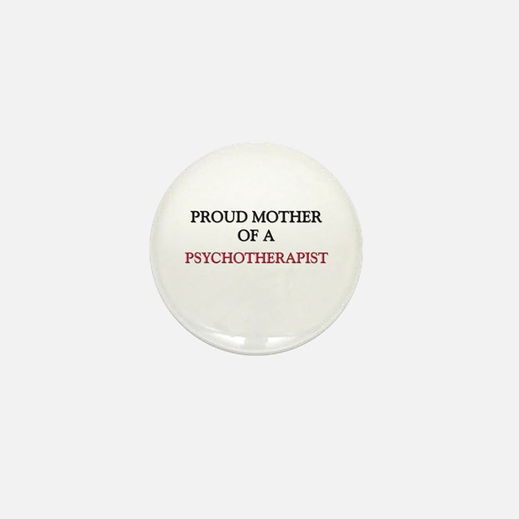 Proud Mother Of A PSYCHOTHERAPIST Mini Button