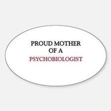 Proud Mother Of A PSYCHOBIOLOGIST Oval Decal