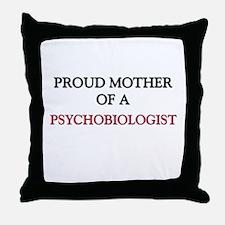 Proud Mother Of A PSYCHOBIOLOGIST Throw Pillow