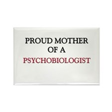 Proud Mother Of A PSYCHOBIOLOGIST Rectangle Magnet