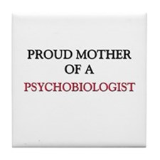 Proud Mother Of A PSYCHOBIOLOGIST Tile Coaster