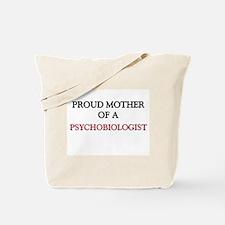 Proud Mother Of A PSYCHOBIOLOGIST Tote Bag