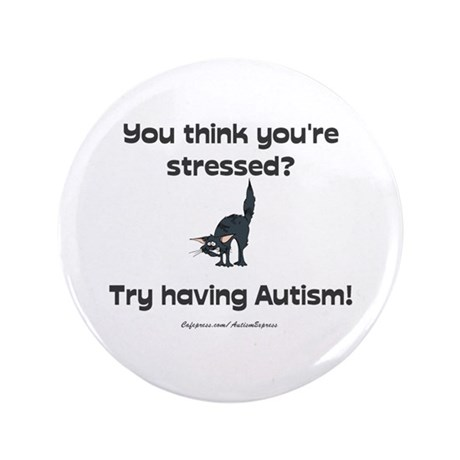 "Autism Stress (cat) 3.5"" Button"