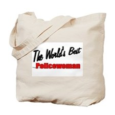 """""""The World's Best Policewoman"""" Tote Bag"""
