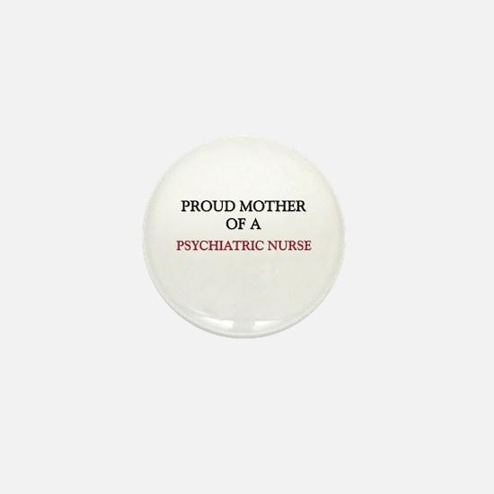 Proud Mother Of A PSYCHIATRIC NURSE Mini Button