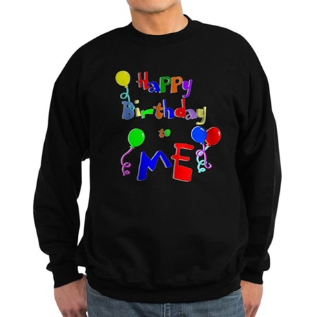 Happy Birthday to ME Sweatshirt (dark)