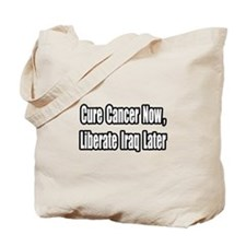 """Cancer Now, Iraq Later"" Tote Bag"