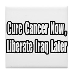 """Cancer Now, Iraq Later"" Tile Coaster"