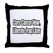 """Cancer Now, Iraq Later"" Throw Pillow"