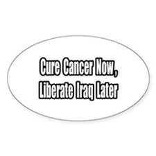 """""""Cancer Now, Iraq Later"""" Oval Decal"""