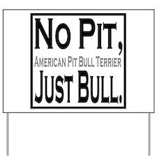 APBT No Pit, Just Bull. Yard Sign