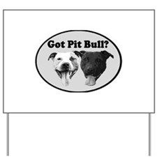 Got Pit Bull? Yard Sign