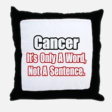 """""""Cancer: Word, Not Sentence"""" Throw Pillow"""