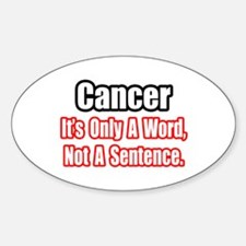 """Cancer: Word, Not Sentence"" Oval Decal"