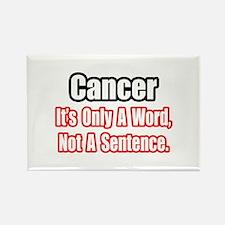 """Cancer: Word, Not Sentence"" Rectangle Magnet"