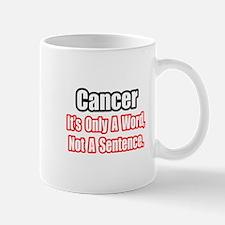 """Cancer: Word, Not Sentence"" Mug"
