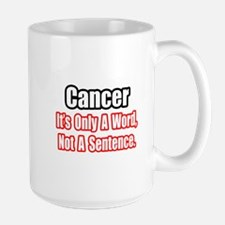 """Cancer: Word, Not Sentence"" Large Mug"