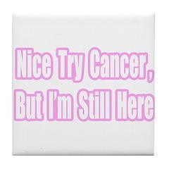 """Nice Try Cancer...(Pink)"" Tile Coaster"