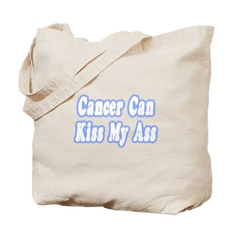 """""""Cancer Can Kiss My Ass"""" Tote Bag"""