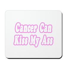 """Cancer Can Kiss My Ass"" Mousepad"