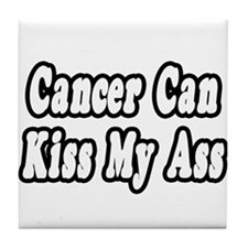 """Cancer Can Kiss My Ass"" Tile Coaster"