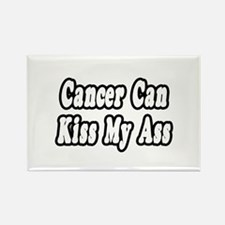 """Cancer Can Kiss My Ass"" Rectangle Magnet"