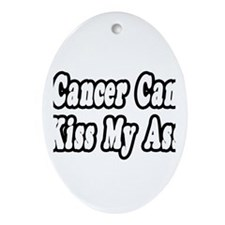 """Cancer Can Kiss My Ass"" Oval Ornament"