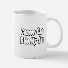 """Cancer Can Kiss My Ass"" Mug"