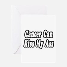"""Cancer Can Kiss My Ass"" Greeting Card"