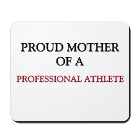 Proud Mother Of A PROFESSIONAL ATHLETE Mousepad