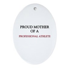 Proud Mother Of A PROFESSIONAL ATHLETE Ornament (O