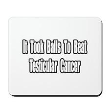 """Took Balls...Testicular Cancer"" Mousepad"