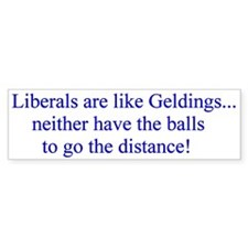 Liberals are like Geldings Bumper Bumper Sticker