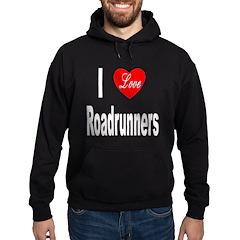 I Love Roadrunners Hoodie