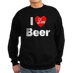 I Love Beer for Beer Drinkers Sweatshirt (dark)