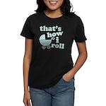 That's How I Roll Women's Dark T-Shirt