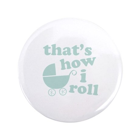 "That's How I Roll 3.5"" Button"