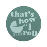 "That's How I Roll 3.5"" Button (100 pack)"