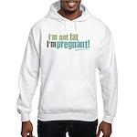 I'm Not Fat I'm Pregnant Hooded Sweatshirt