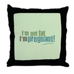 I'm Not Fat I'm Pregnant Throw Pillow