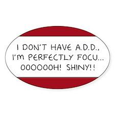 I Don't Have A.D.D. - Shiny Oval Sticker (10 pk)
