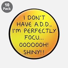 """I Don't Have A.D.D. - Shiny 3.5"""" Button (10 p"""