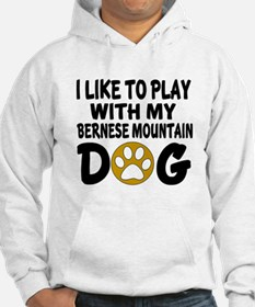 Play With Bernese Mountain Desig Hoodie