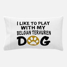 Play With Belgian Tervuren Designs Pillow Case