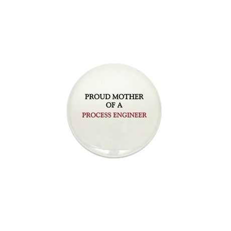 Proud Mother Of A PROCESS ENGINEER Mini Button (10